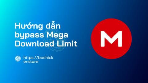 Hướng dẫn Bypass Mega Download Limit - Tài không giới hạn dung lượng trên Mega mới nhất
