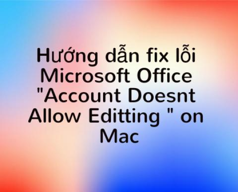 """Hướng dẫn sửa lỗi Microsoft Office Error """"Account Doesn't Allow Editing"""" trên Mac OS"""